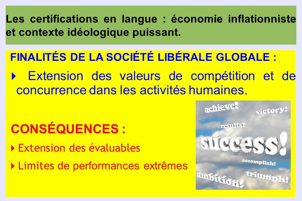 FINALITÉS DE LA SOCIÉTÉ LIBÉRALE GLOBALE : Extension des valeurs de compétition et de concurrence dans les activités humaines. CONSÉQUENCES : Extensio