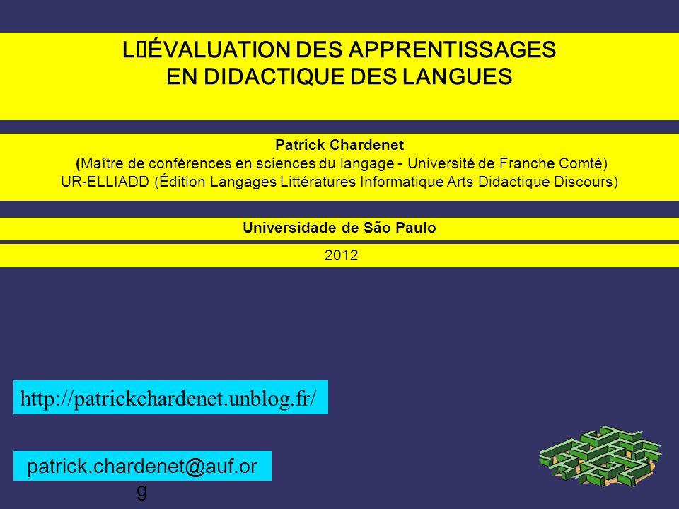 L´ÉVALUATION DES APPRENTISSAGES EN DIDACTIQUE DES LANGUES Patrick Chardenet (Maître de conférences en sciences du langage - Université de Franche Comt