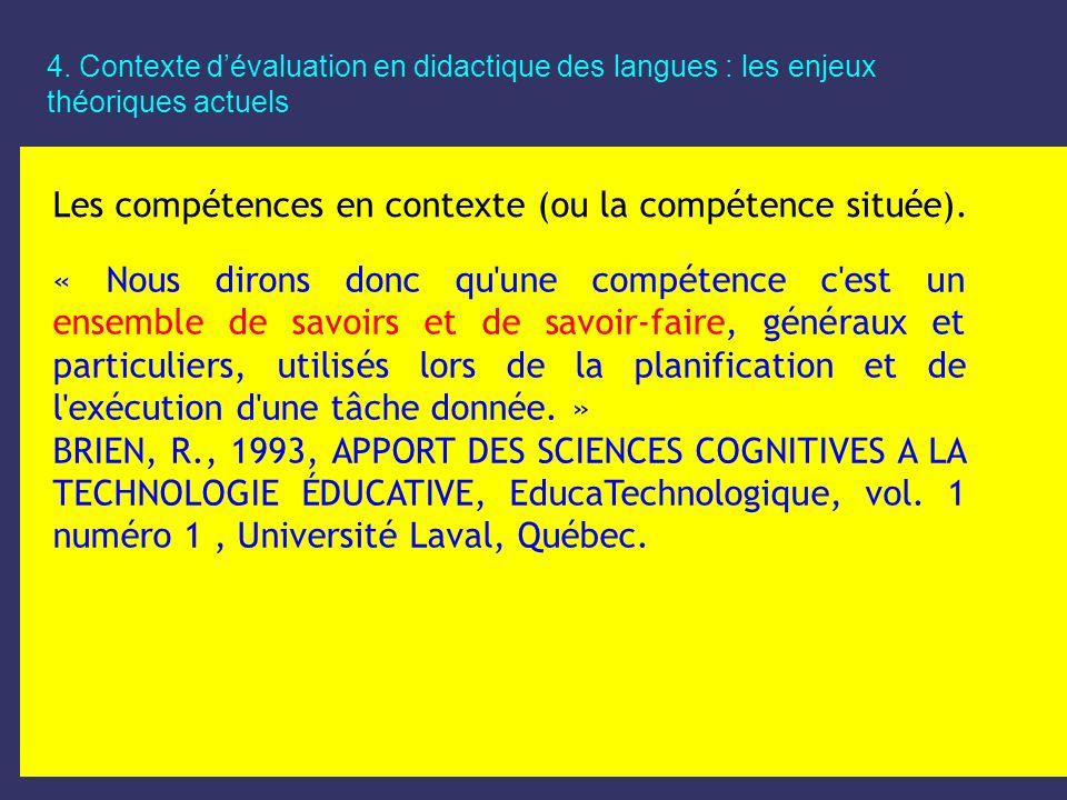 4. Contexte dévaluation en didactique des langues : les enjeux théoriques actuels Les compétences en contexte (ou la compétence située). « Nous dirons