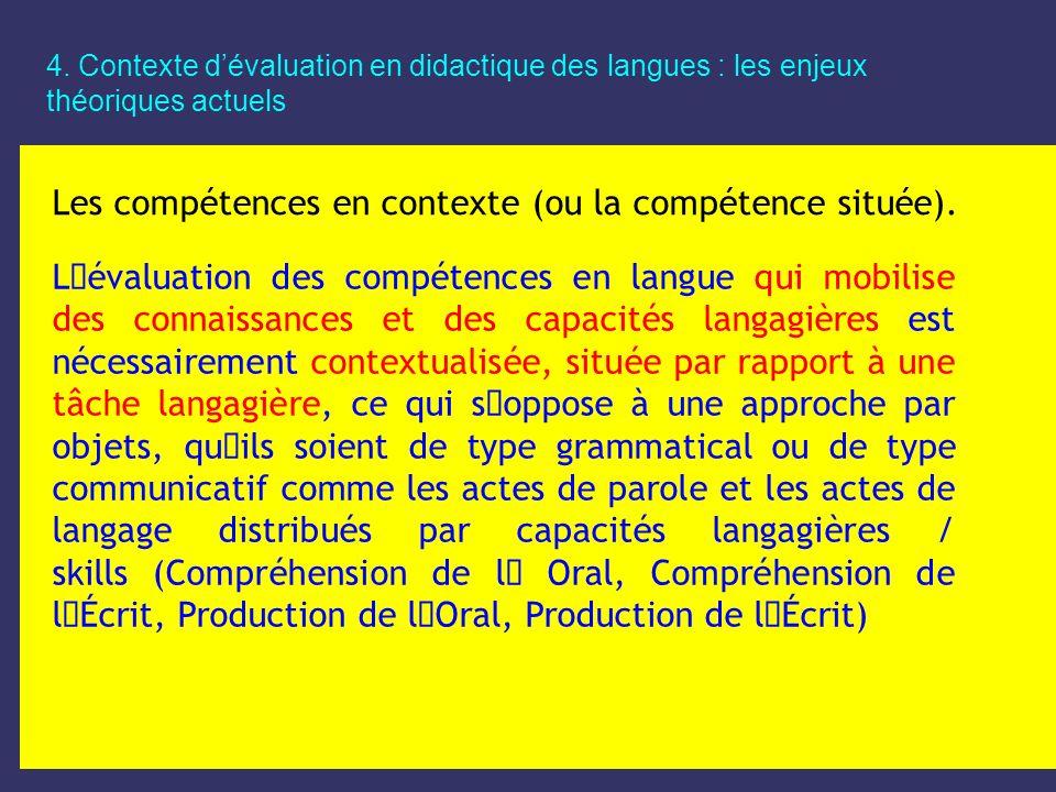 4. Contexte dévaluation en didactique des langues : les enjeux théoriques actuels Les compétences en contexte (ou la compétence située). L´évaluation