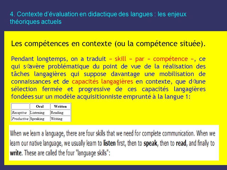 4. Contexte dévaluation en didactique des langues : les enjeux théoriques actuels Les compétences en contexte (ou la compétence située). Pendant longt