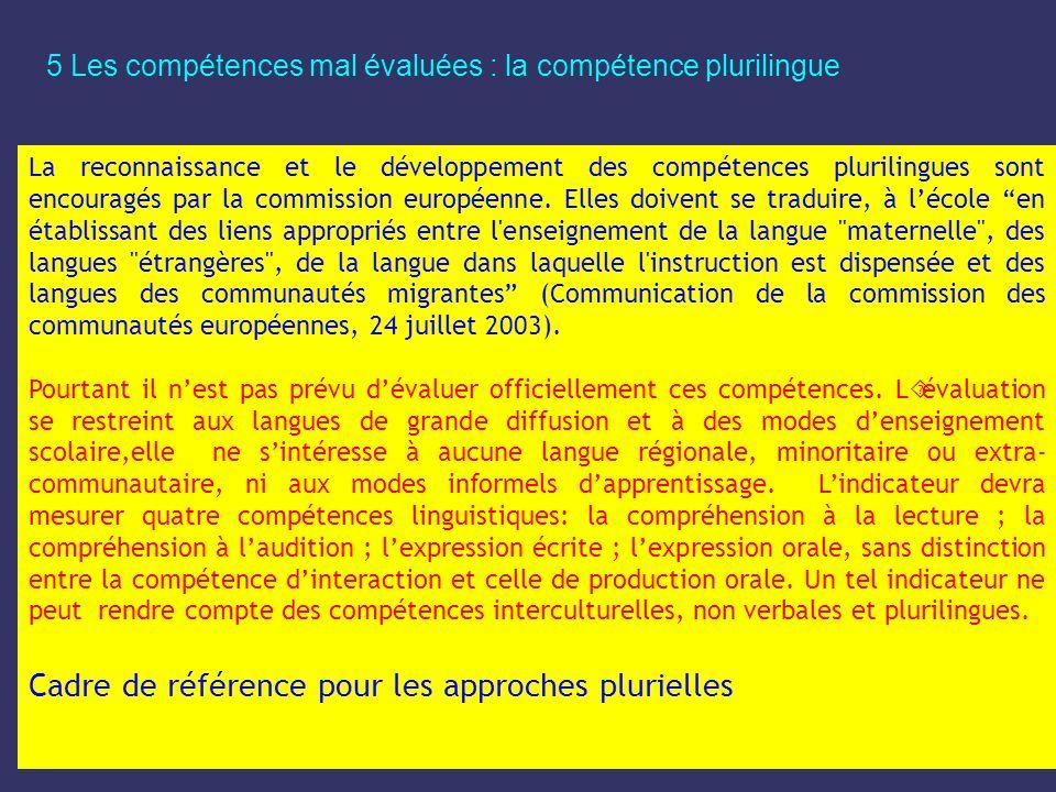 5 Les compétences mal évaluées : la compétence plurilingue La reconnaissance et le développement des compétences plurilingues sont encouragés par la c