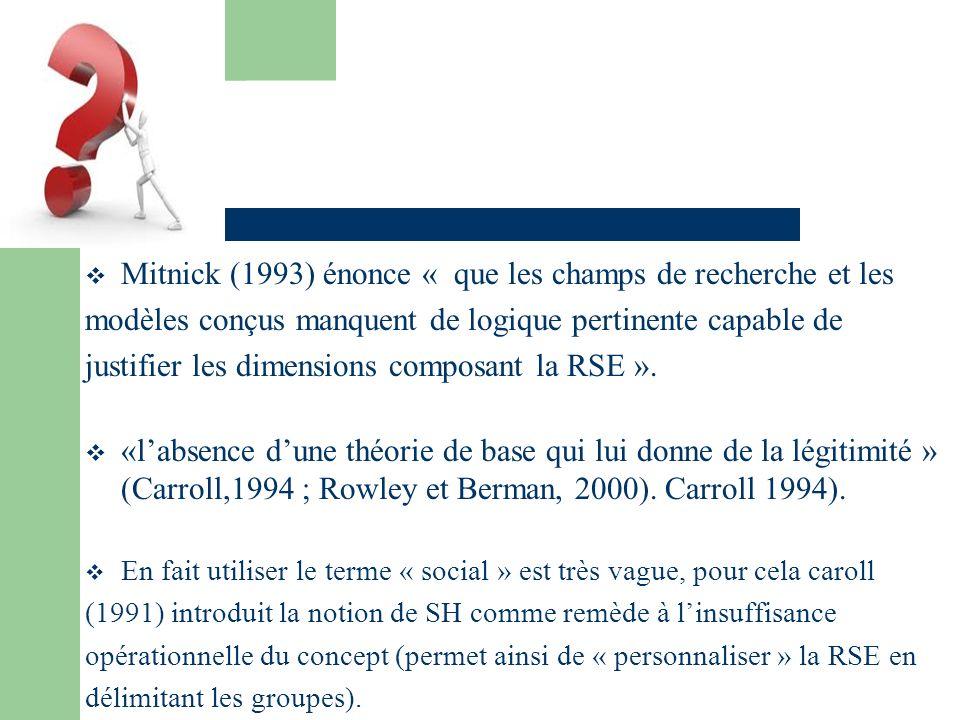 Mitnick (1993) énonce « que les champs de recherche et les modèles conçus manquent de logique pertinente capable de justifier les dimensions composant