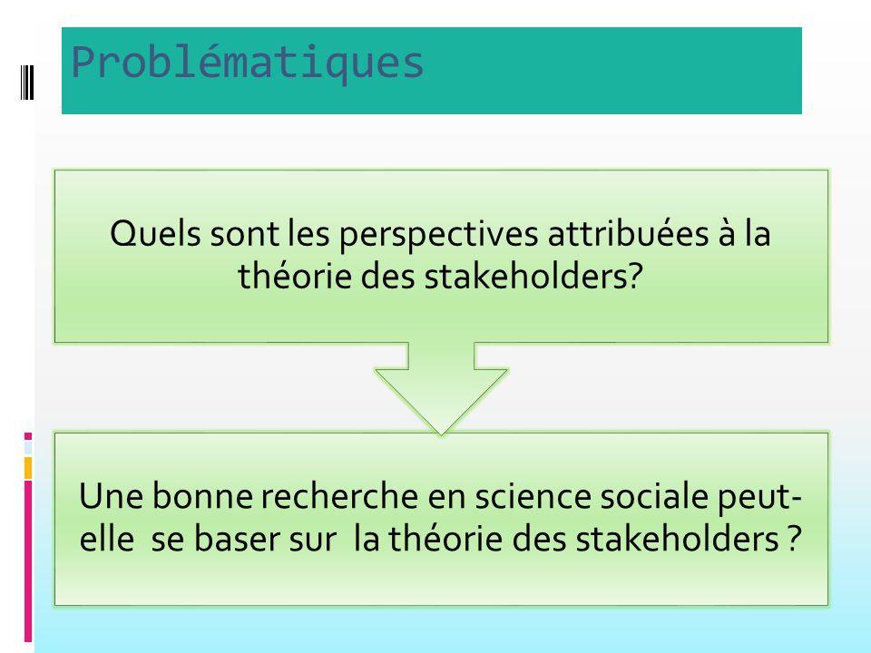 Problématiques Une bonne recherche en science sociale peut- elle se baser sur la théorie des stakeholders .