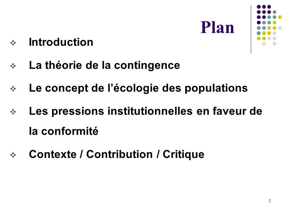 2 Introduction La théorie de la contingence Le concept de lécologie des populations Les pressions institutionnelles en faveur de la conformité Context