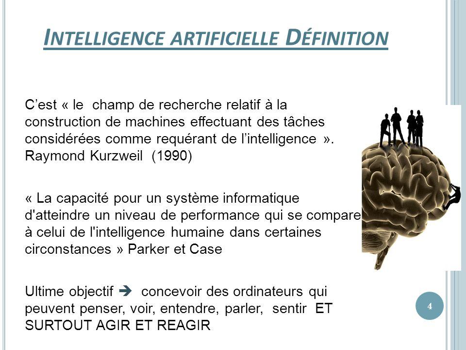 I NTELLIGENCE ARTIFICIELLE D ÉFINITION Cest « le champ de recherche relatif à la construction de machines effectuant des tâches considérées comme requ