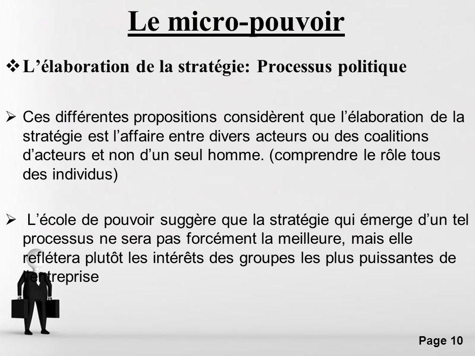 Free Powerpoint Templates Page 10 Le micro-pouvoir Lélaboration de la stratégie: Processus politique Ces différentes propositions considèrent que léla