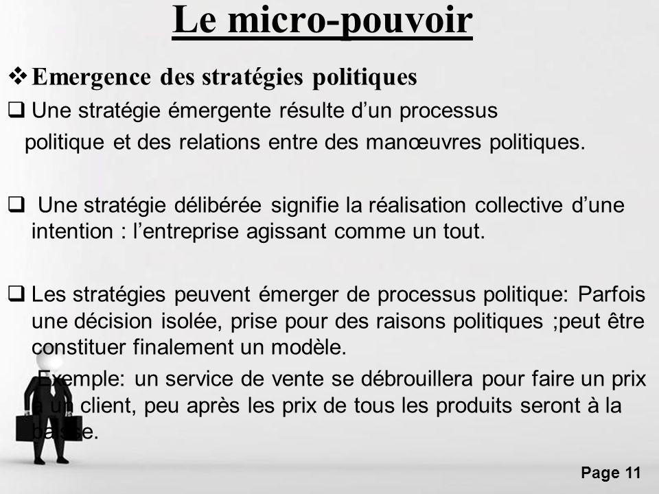 Free Powerpoint Templates Page 11 Le micro-pouvoir Emergence des stratégies politiques Une stratégie émergente résulte dun processus politique et des