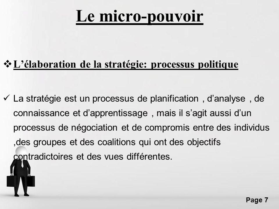 Free Powerpoint Templates Page 7 Le micro-pouvoir Lélaboration de la stratégie: processus politique La stratégie est un processus de planification, da
