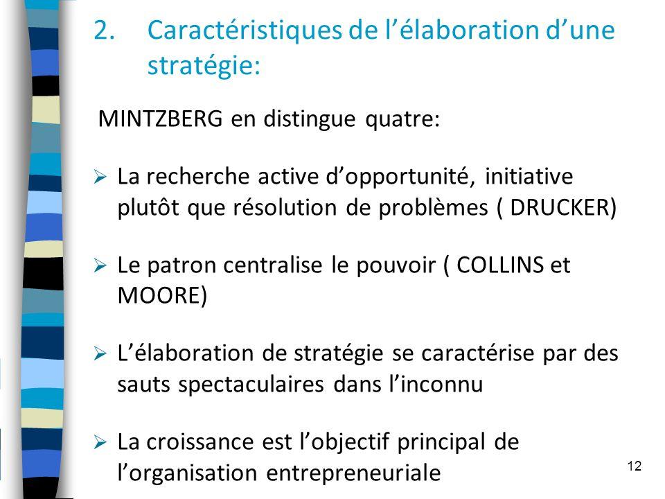 2.Caractéristiques de lélaboration dune stratégie: MINTZBERG en distingue quatre: La recherche active dopportunité, initiative plutôt que résolution d