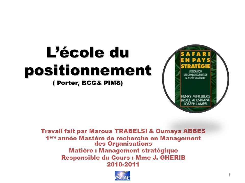 Lécole du positionnement ( Porter, BCG& PIMS) Travail fait par Maroua TRABELSI & Oumaya ABBES 1 ère année Mastére de recherche en Management des Organ
