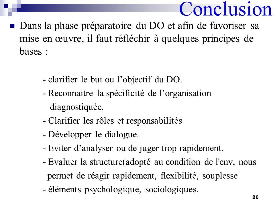 Conclusion Dans la phase préparatoire du DO et afin de favoriser sa mise en œuvre, il faut réfléchir à quelques principes de bases : - clarifier le bu