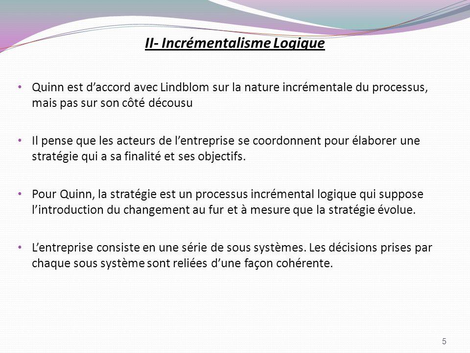 II- Incrémentalisme Logique Quinn est daccord avec Lindblom sur la nature incrémentale du processus, mais pas sur son côté décousu Il pense que les ac