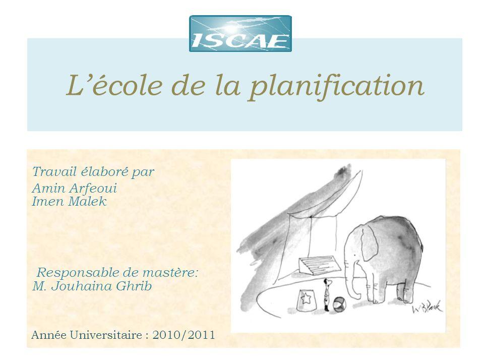 Lécole de la planification Travail élaboré par Amin Arfeoui Imen Malek Responsable de mastère: M. Jouhaina Ghrib Année Universitaire : 2010/2011