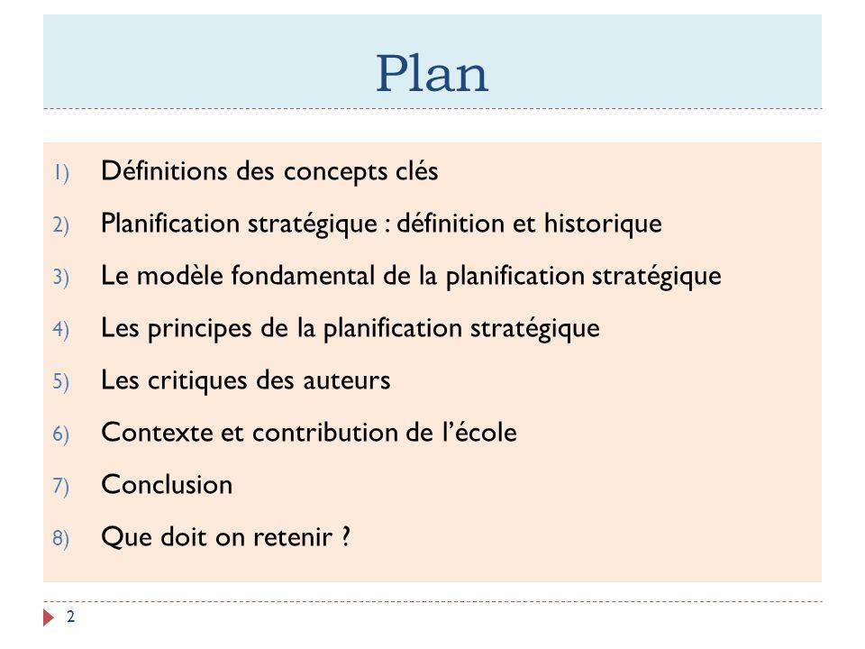 Plan 1) Définitions des concepts clés 2) Planification stratégique : définition et historique 3) Le modèle fondamental de la planification stratégique