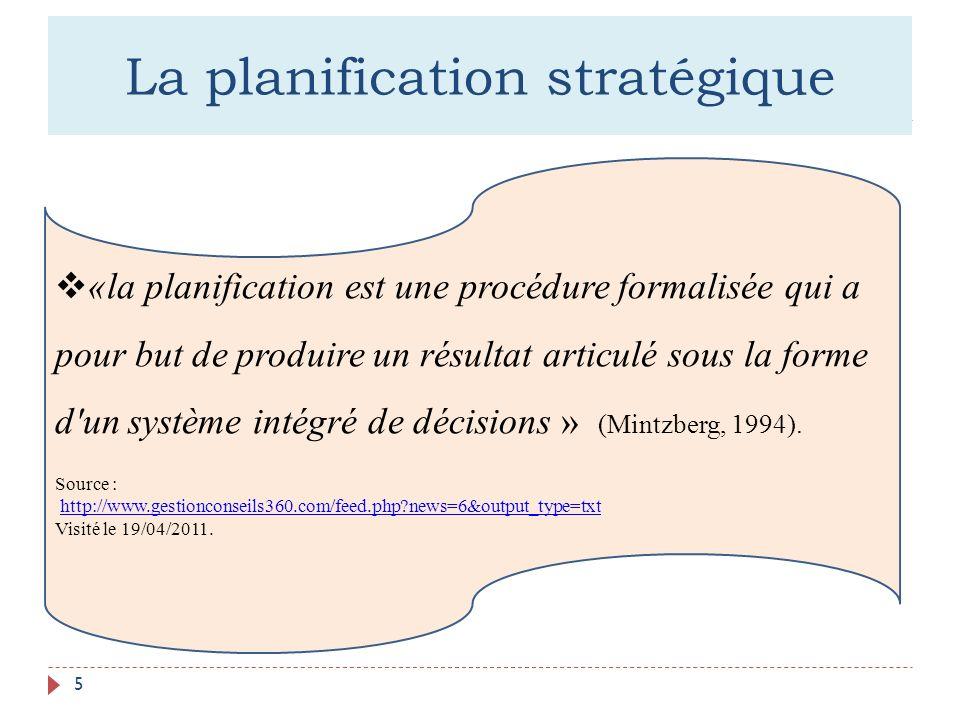 La planification stratégique 5 «la planification est une procédure formalisée qui a pour but de produire un résultat articulé sous la forme d'un systè