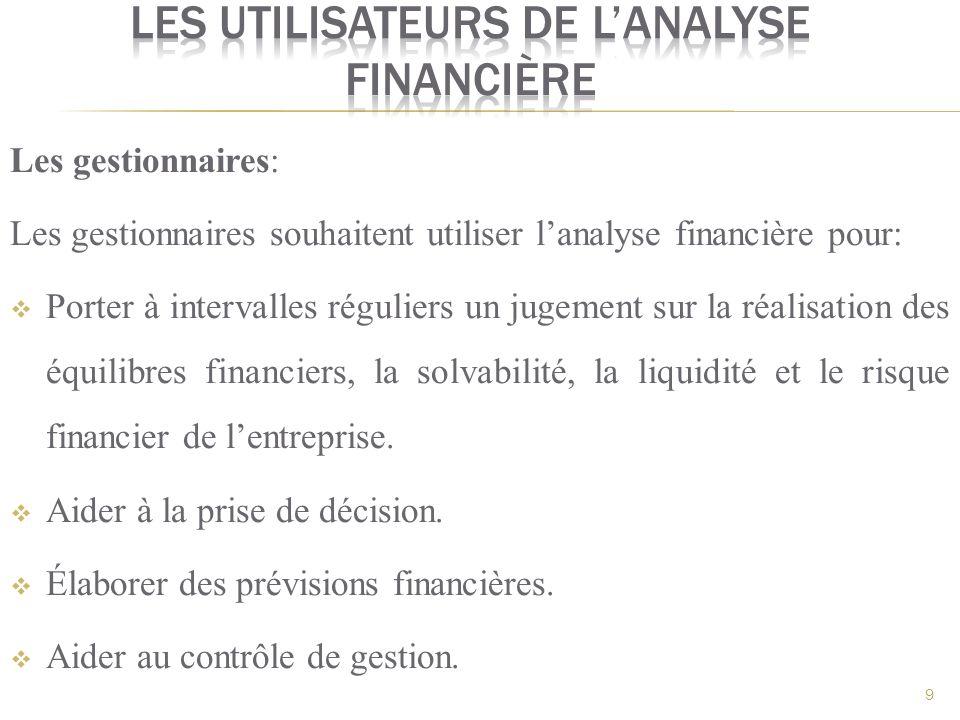Les gestionnaires: Les gestionnaires souhaitent utiliser lanalyse financière pour: Porter à intervalles réguliers un jugement sur la réalisation des é