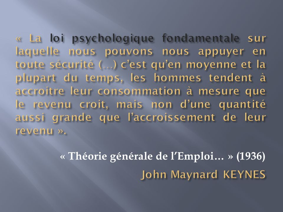 Licence AEG - L1 - Economie Générale - Université Sorbonne Nouvelle - Paris 3 - Année 2012-2013 Propension moyenne à consommer Propension marginale à consommer