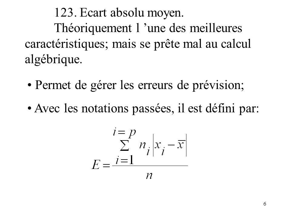 6 123. Ecart absolu moyen. Théoriquement l une des meilleures caractéristiques; mais se prête mal au calcul algébrique. Permet de gérer les erreurs de