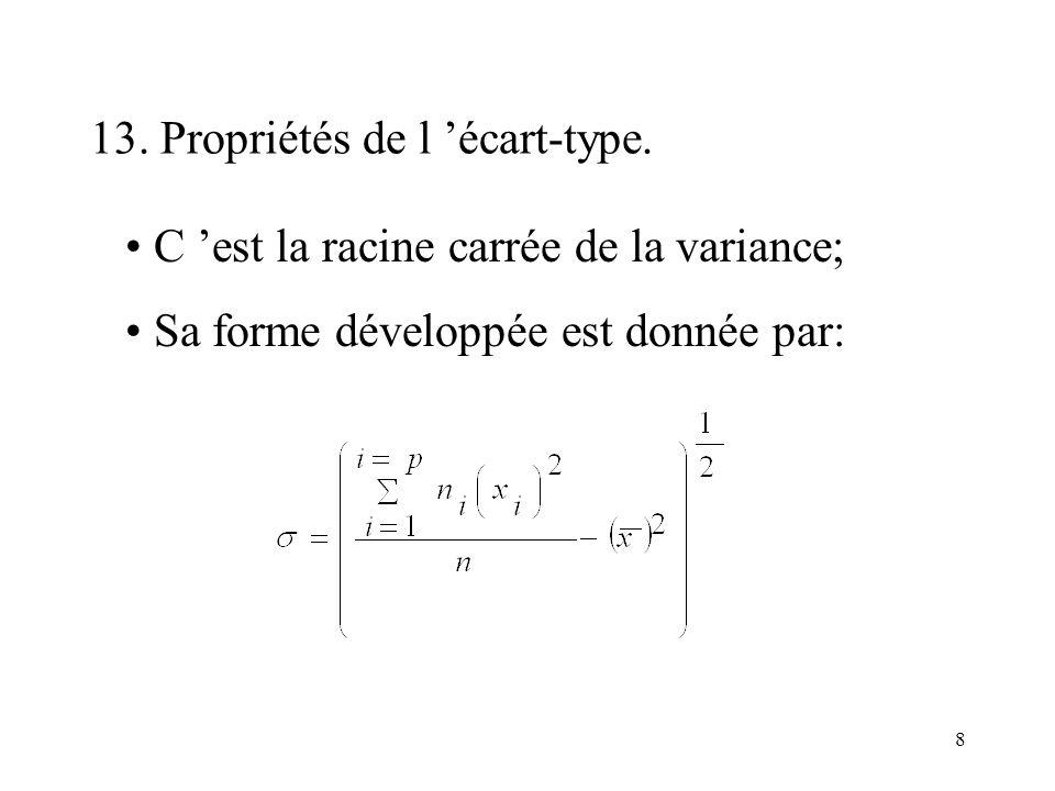 8 13. Propriétés de l écart-type. C est la racine carrée de la variance; Sa forme développée est donnée par: