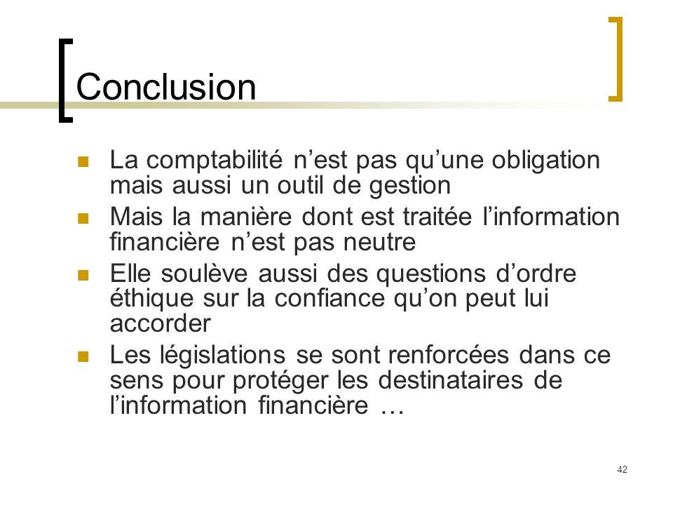 42 Conclusion La comptabilité nest pas quune obligation mais aussi un outil de gestion Mais la manière dont est traitée linformation financière nest p