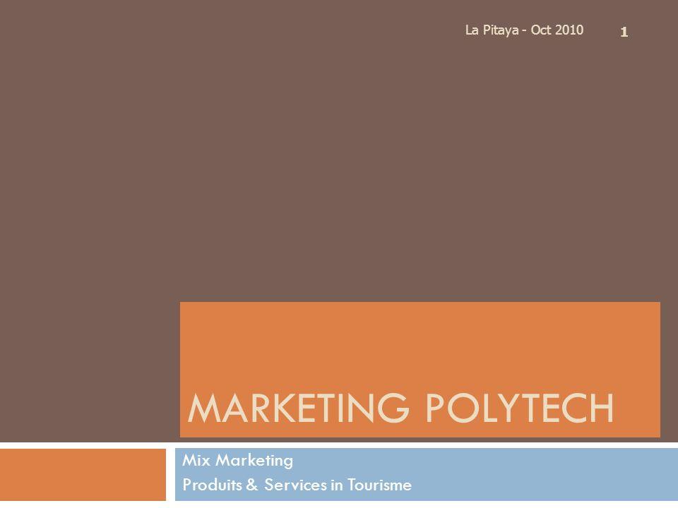 MARKETING POLYTECH Mix Marketing Produits & Services in Tourisme La Pitaya - Oct 2010 1