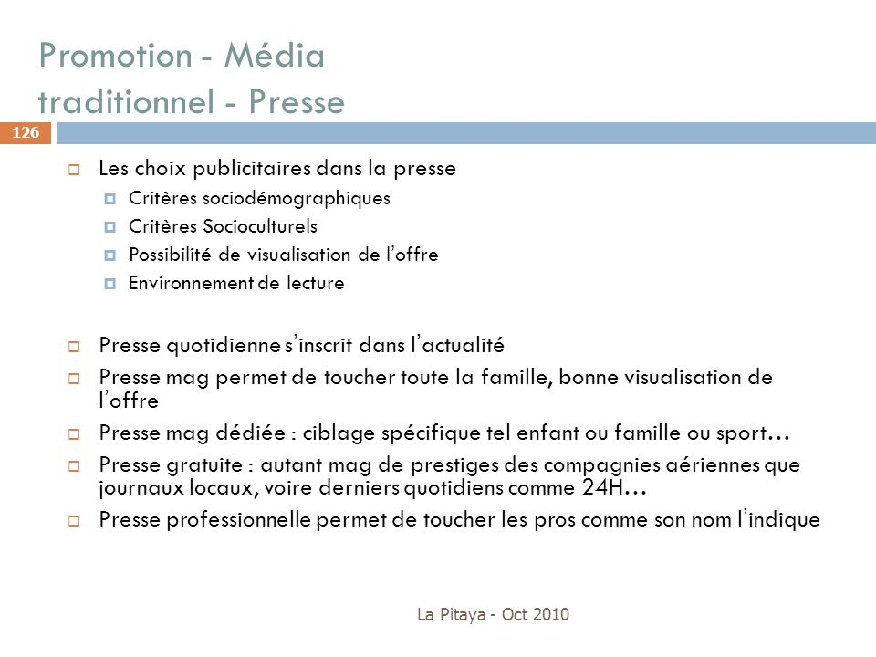 Promotion - Média traditionnel - Presse La Pitaya - Oct 2010 126 Les choix publicitaires dans la presse Critères sociodémographiques Critères Sociocul