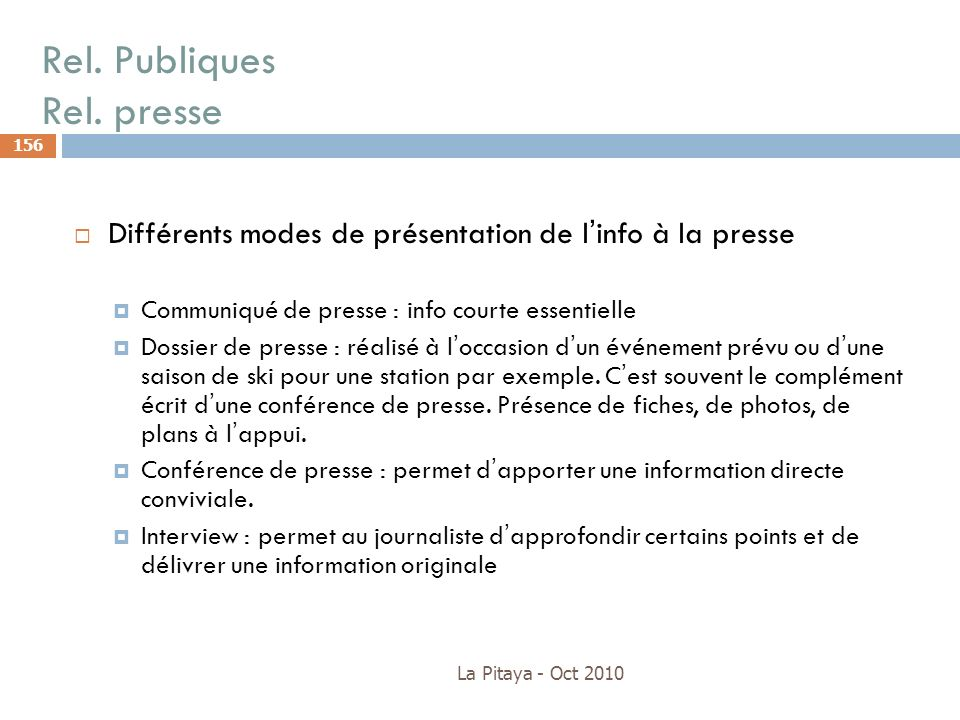 Rel. Publiques Rel. presse La Pitaya - Oct 2010 156 Différents modes de présentation de linfo à la presse Communiqué de presse : info courte essentiel