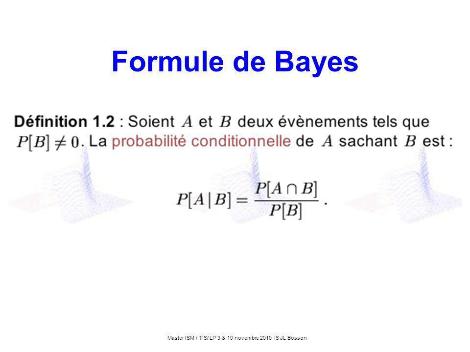 Formule de Bayes Master ISM / TIS/ LP 3 & 10 novembre 2010 IS JL Bosson