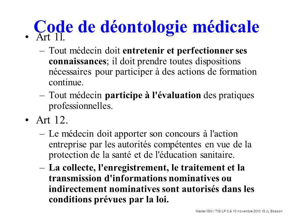 Code de déontologie médicale Art 1l. –Tout médecin doit entretenir et perfectionner ses connaissances; il doit prendre toutes dispositions nécessaires