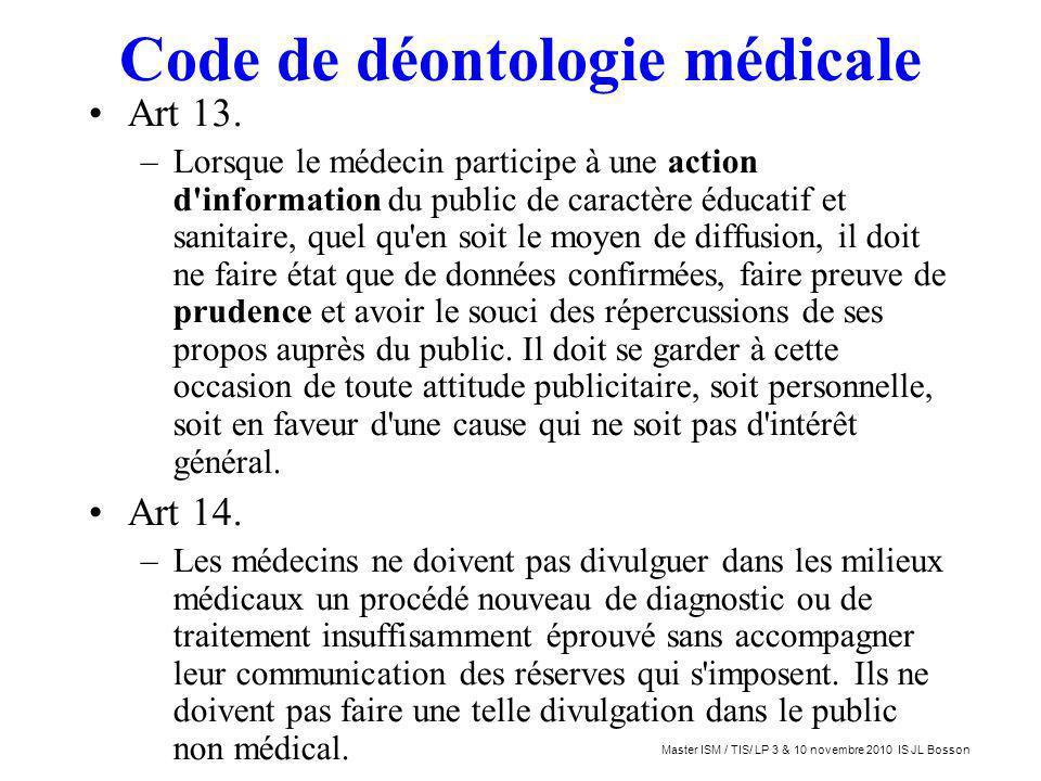 Code de déontologie médicale Art 13. –Lorsque le médecin participe à une action d'information du public de caractère éducatif et sanitaire, quel qu'en