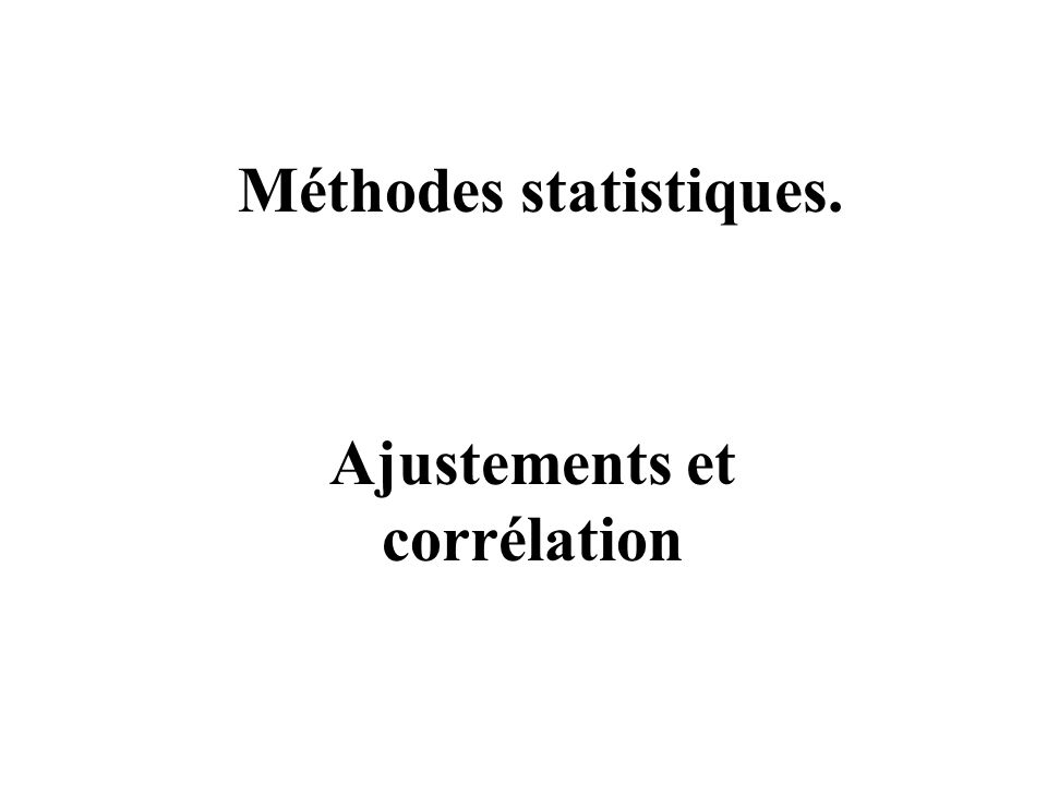 Méthodes statistiques. Ajustements et corrélation