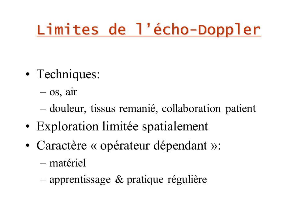 Limites de lécho-Doppler Techniques: –os, air –douleur, tissus remanié, collaboration patient Exploration limitée spatialement Caractère « opérateur dépendant »: –matériel –apprentissage & pratique régulière