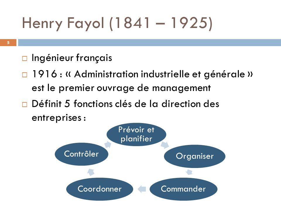 Henry Fayol (1841 – 1925) Ingénieur français 1916 : « Administration industrielle et générale » est le premier ouvrage de management Définit 5 fonctio