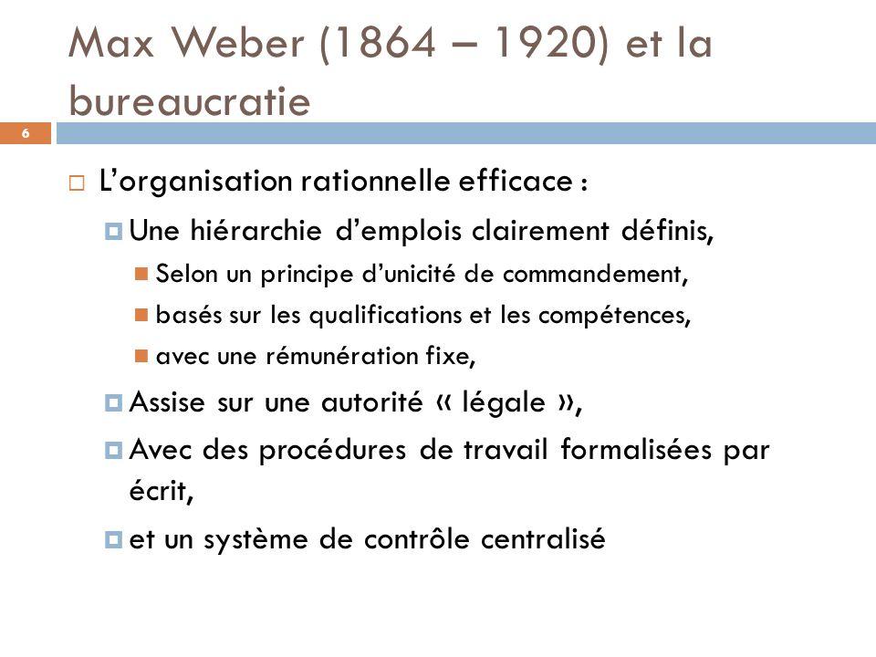 Max Weber (1864 – 1920) et la bureaucratie Lorganisation rationnelle efficace : Une hiérarchie demplois clairement définis, Selon un principe dunicité