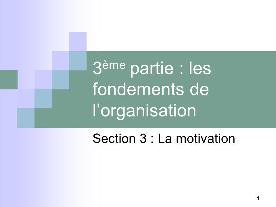 1 1 3 ème partie : les fondements de lorganisation Section 3 : La motivation