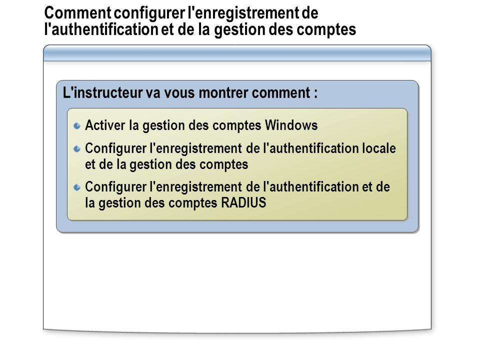 Comment configurer l'enregistrement de l'authentification et de la gestion des comptes L'instructeur va vous montrer comment : Activer la gestion des