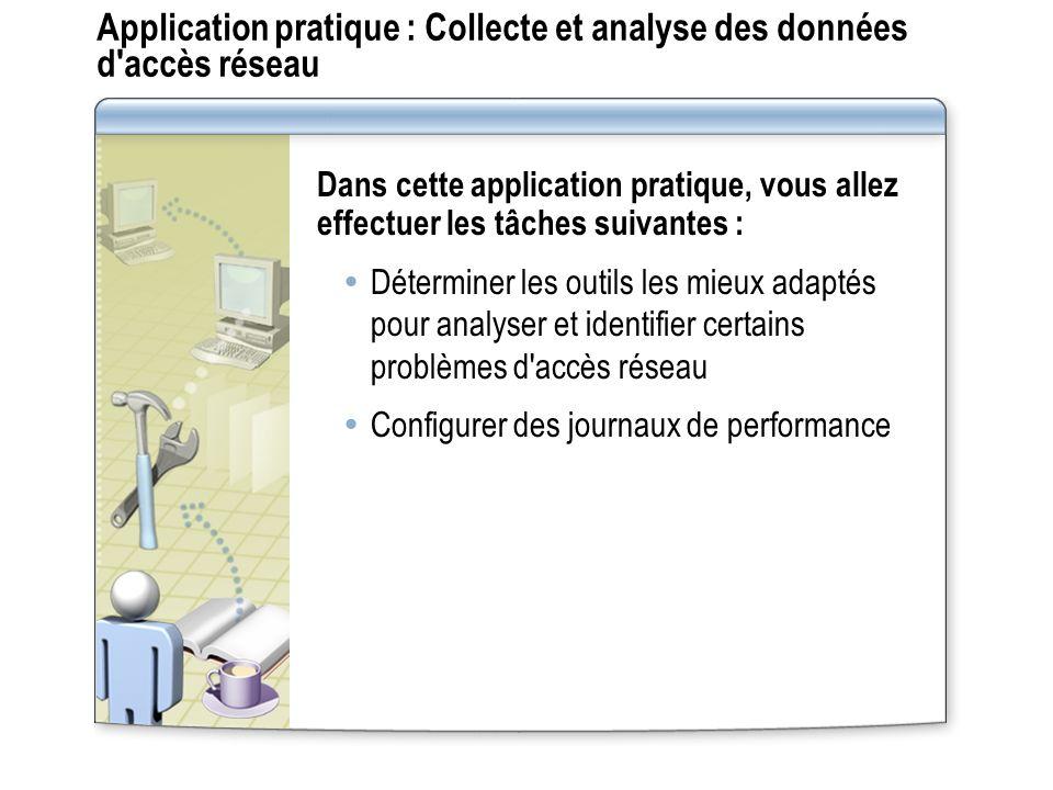 Application pratique : Collecte et analyse des données d'accès réseau Dans cette application pratique, vous allez effectuer les tâches suivantes : Dét