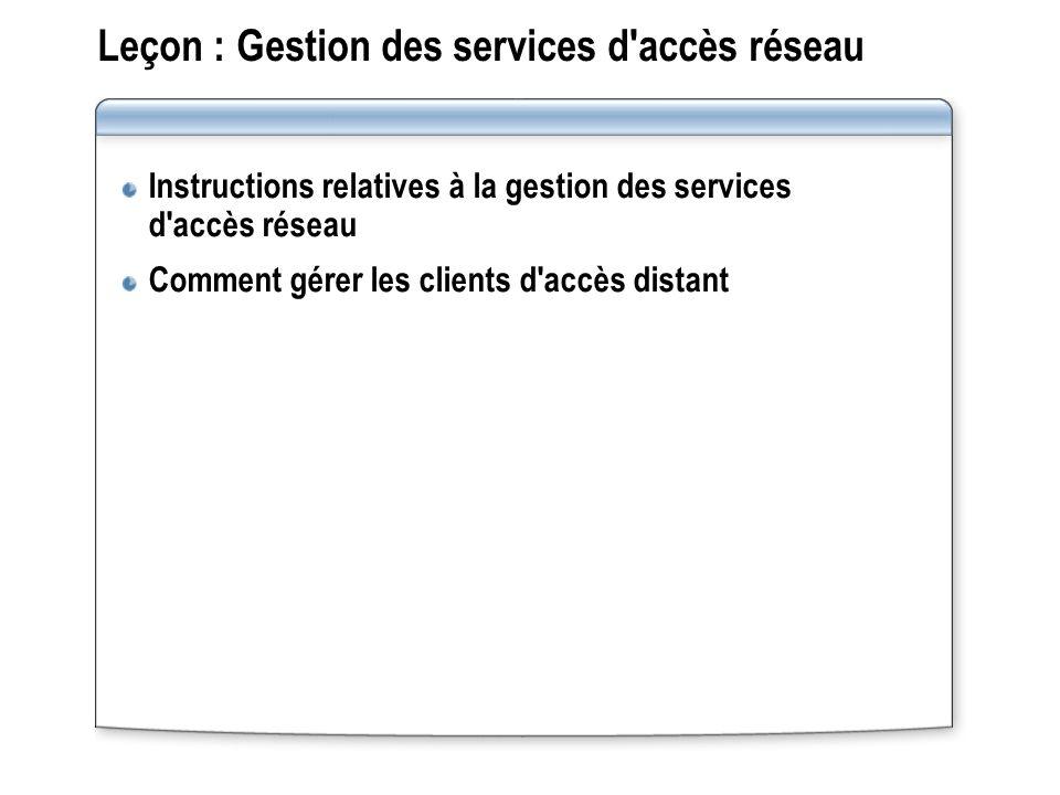 Leçon : Gestion des services d'accès réseau Instructions relatives à la gestion des services d'accès réseau Comment gérer les clients d'accès distant