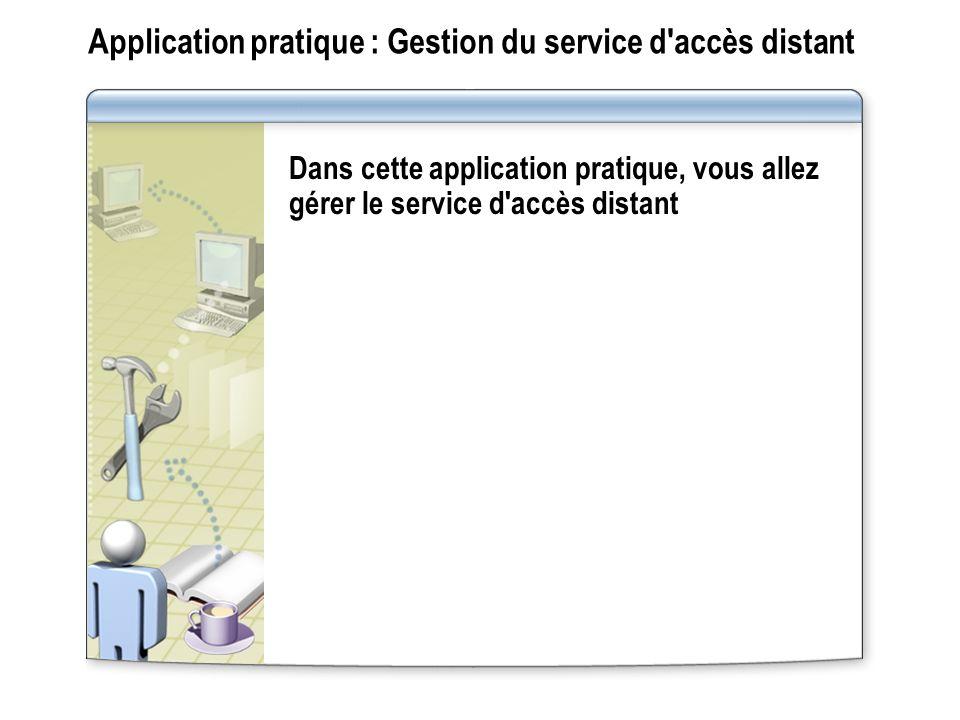 Application pratique : Gestion du service d'accès distant Dans cette application pratique, vous allez gérer le service d'accès distant