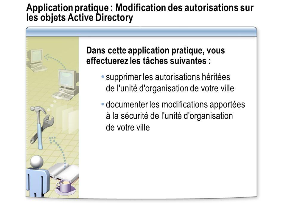 Application pratique : Modification des autorisations sur les objets Active Directory Dans cette application pratique, vous effectuerez les tâches sui