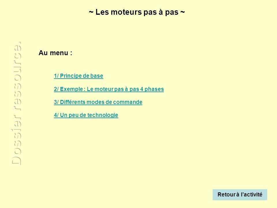 Au menu : 1/ Principe de base 2/ Exemple : Le moteur pas à pas 4 phases 3/ Différents modes de commande 4/ Un peu de technologie ~ Les moteurs pas à p