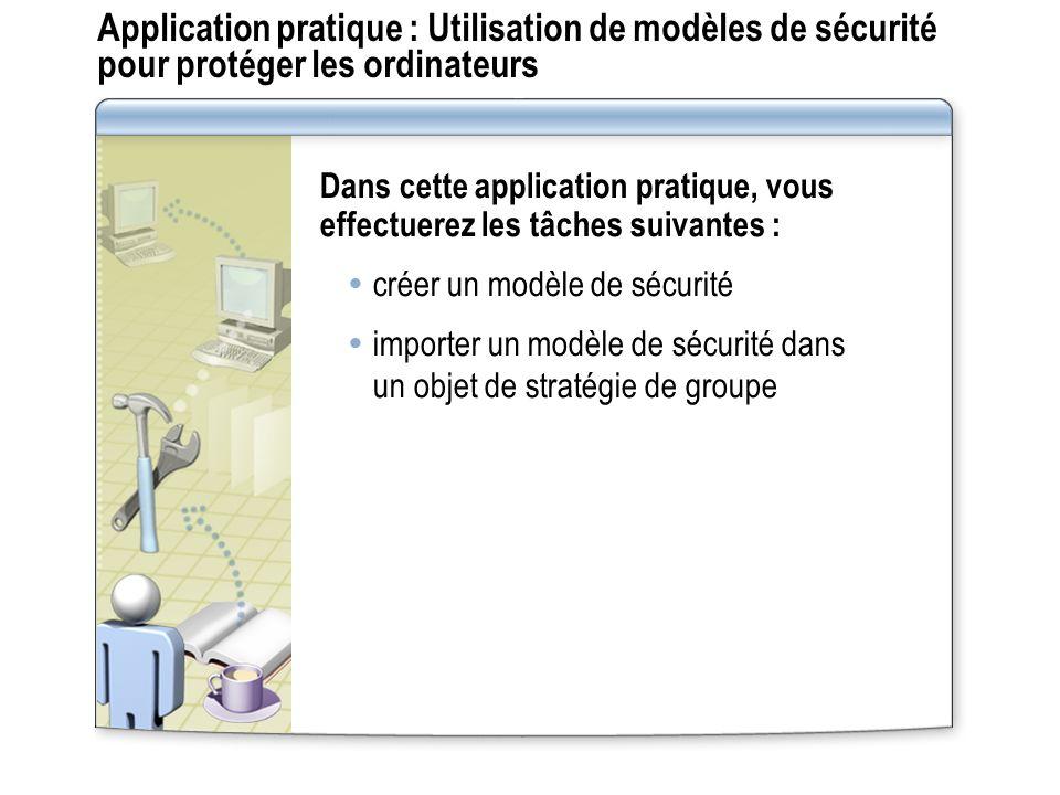 Application pratique : Utilisation de modèles de sécurité pour protéger les ordinateurs Dans cette application pratique, vous effectuerez les tâches s