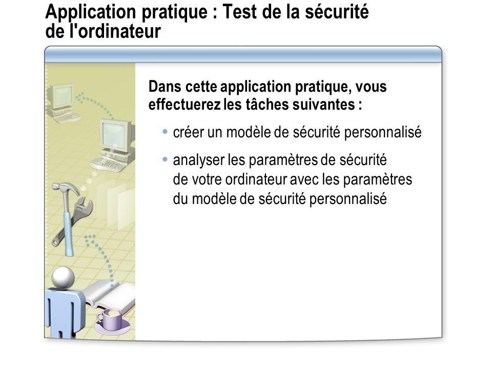 Application pratique : Test de la sécurité de l'ordinateur Dans cette application pratique, vous effectuerez les tâches suivantes : créer un modèle de