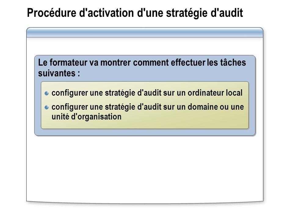 Procédure d'activation d'une stratégie d'audit Le formateur va montrer comment effectuer les tâches suivantes : configurer une stratégie d'audit sur u