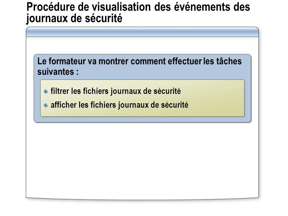Procédure de visualisation des événements des journaux de sécurité Le formateur va montrer comment effectuer les tâches suivantes : filtrer les fichie