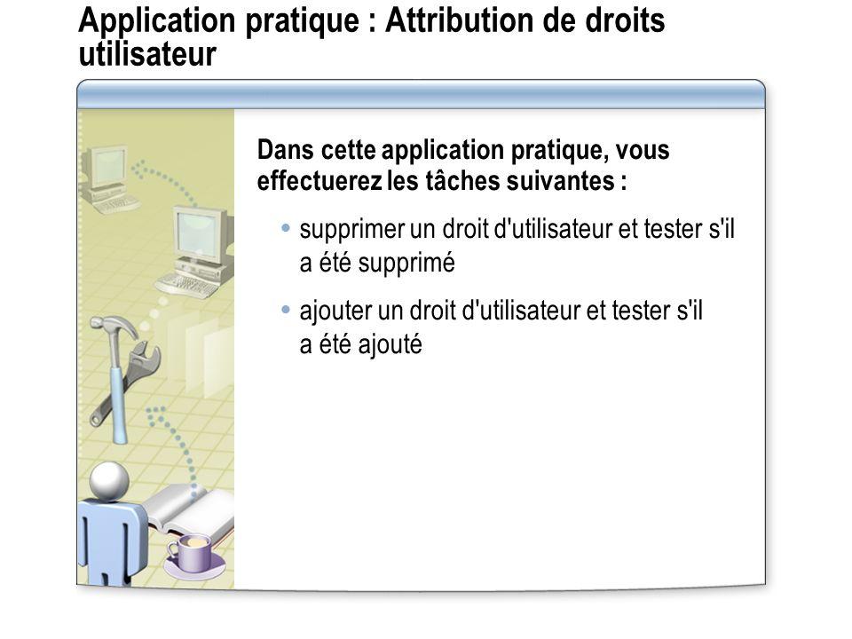 Application pratique : Attribution de droits utilisateur Dans cette application pratique, vous effectuerez les tâches suivantes : supprimer un droit d