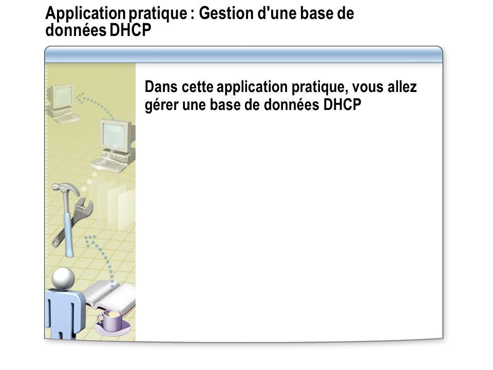 Application pratique : Gestion d'une base de données DHCP Dans cette application pratique, vous allez gérer une base de données DHCP