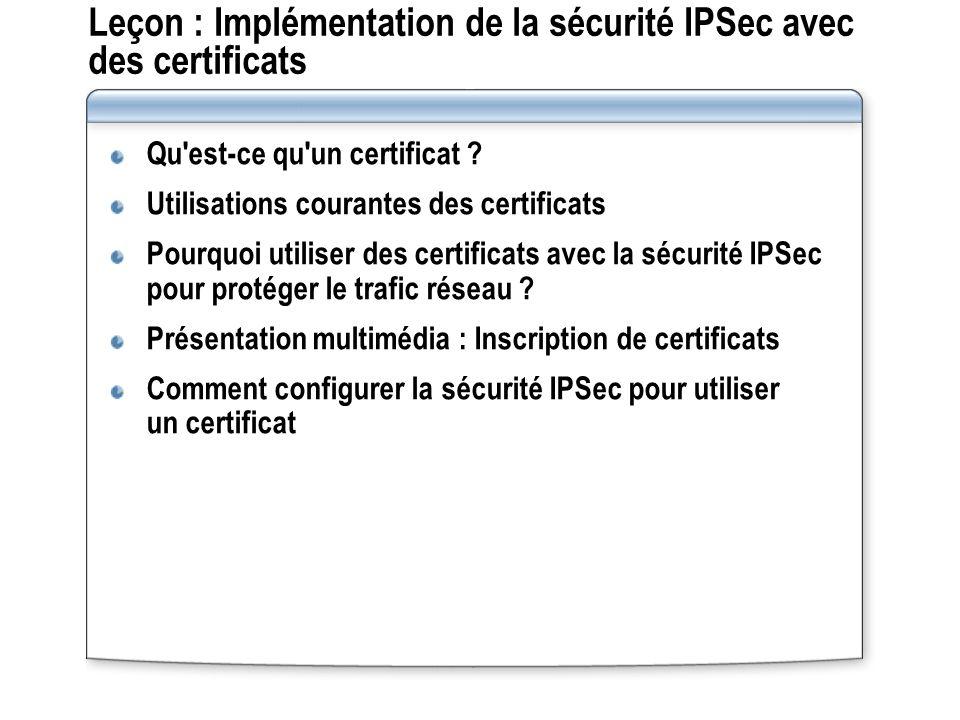 Leçon : Implémentation de la sécurité IPSec avec des certificats Qu est-ce qu un certificat .