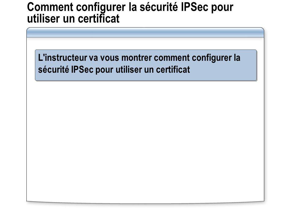 Comment configurer la sécurité IPSec pour utiliser un certificat L instructeur va vous montrer comment configurer la sécurité IPSec pour utiliser un certificat